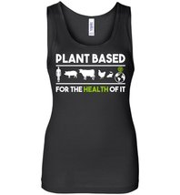 Plant Based For The Health of It Tank Top - $21.99+