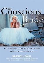 The Conscious Bride: Women Unveil Their True Feelings by Sheryl Paul, Ma... - $12.82