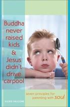 Buddha Never Raised Kids & Jesus Didn't Drive Carpool: Seven Principles ... - $10.00