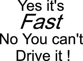 YES ITS FAST NO CANT DRIVE DECAL CAR TRUCK WINDOW SW#47