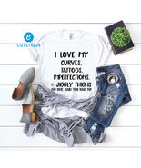 I Love My Curves, Tattoos, Imperfections & Jiggly Thighs No One Said ...... - $21.99+