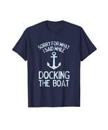 Funny Shirt - Funny Boating Tshirt Sorry What I Said Docking Boat Men - $19.95+