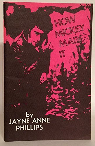 How Mickey Made It Jayne Anne Phillips and Gaylord Schanilec