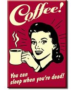 Refrigerator Magnet Coffee You Can Sleep When You're Dead - $2.50