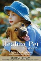 The Healthy Pet Manual: A Guide to the Prevention and Treatment of Cance... - $7.91
