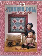 A Pioneer Doll and Her Quilts Hickey, Mary