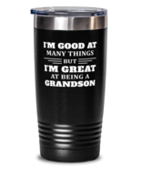 Black Tumbler for Grandson - I'm Good At Many Things But I'm Great At Be... - $24.95