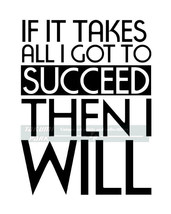 An item in the Art category: If It Takes All I Got To Succeed Then I Will, Success Quote Art Print, Motivatio