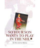 So Your Son Wants to Play in the Nhl Bylsma, Dan and Bylsma, Jay M. - $29.25