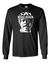 625 Say What Again Long Sleeve Shirt funny pulp fiction Samuel gangster jackson - $19.99+