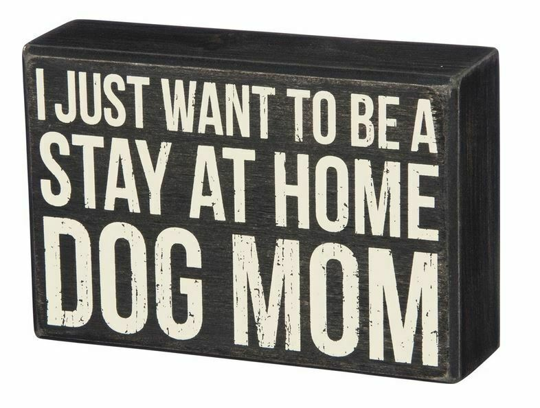 "Primary image for I Just Want to be a Stay at Home Dog Mom Box Sign Primitives Kathy 6""x4"""