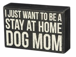 "I Just Want to be a Stay at Home Dog Mom Box Sign Primitives Kathy 6""x4"" - $13.95"