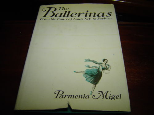 THE BALLERINAS: FROM THE COURT OF LOUIS XIV TO PAVLOVA BY PARMENIA MIGEL HC
