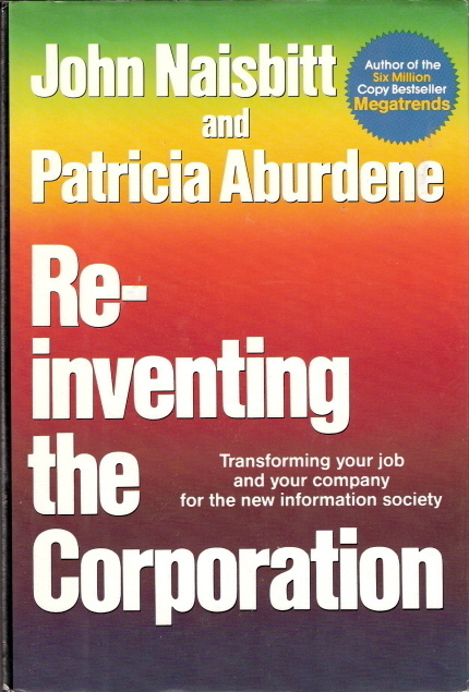 Re-inventing the Corporation Transforming your job and your