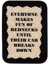 "Everyone Makes Fun Of Rednecks Until Their Car Breaks Down 3"" x 4"" Love Note Hum - $2.69"