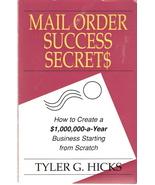 Mail Order Success Secrets Tyler G. Hicks 1559581441 - $3.00