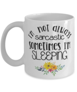 Mother's Day Gift- I'm Not Always Sarcastic. Sometimes I'm Sleeping - 11... - £14.24 GBP