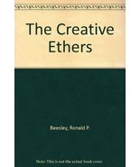 The Creative Ethers [Oct 01, 1978] Beesley, Ronald P. - $21.99