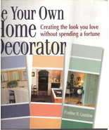Be Your own Home Decorator by Pauline B. Guntlow 0882669451 - $4.00