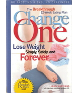 Change One Lose Weight Simply, Safely, and Forever by John H - $8.00