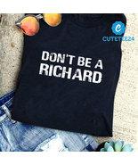 Don't Be A Richard Gildan T-shirt, Funny Unisex T-shirt For Men and Women - $21.99+