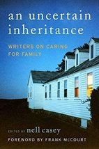 Uncertain Inheritance, An: Writers on Caring for Family Nell Casey and F... - $2.31