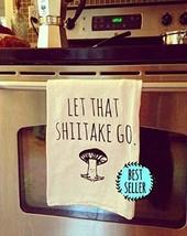 Funny Dishcloth/Tea Towel ~ Let That Shiitake Go ~ Vegetable Pun Kitchen... - $23.22