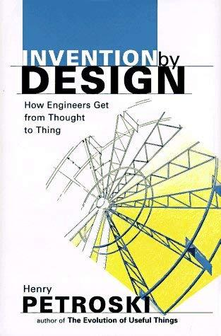 Invention by Design: How Engineers Get from Thought to Thing Petroski, Henry