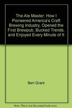 The Ale Master: How I Pioneered America's Craft Brewing Industry, Opened... - $8.99