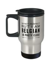 Belgian Travel Mug - Funny Gift For Belgian - I'm Not Perfect But I'm Belgian  - $19.97