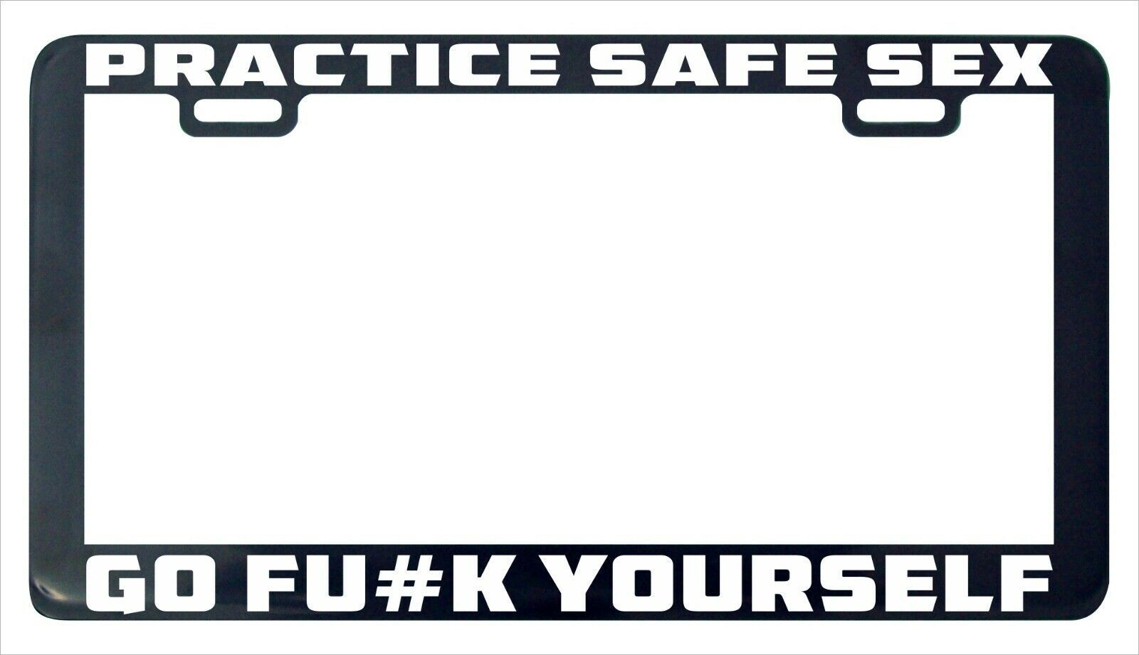Primary image for Practice safe sex go f#ck funny assorted funny license plate frame holder