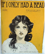 "1909 Antique Sheet Music ""If I Only Had A Beau""  by H. W. Willett #7411 - $7.99"