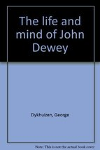 The Life and Mind of John Dewey Dykhuizen, George and Taylor Ph.D., Harold image 2