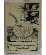 The Pioneer Kettle Telephone Pioneers Cookbook - $35.00