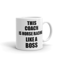 This Coach Is Horse Racing Like A Boss Funny Gift Idea Coffee Mug - $17.97