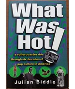 What Was Hot!: Six Decades of Pop Culture in America by Julian Biddle - ... - $4.00