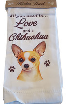 Kitchen Dish Towel Chihuahua Dog Theme All You Need Is Love & A CHIHUAHU... - $11.49