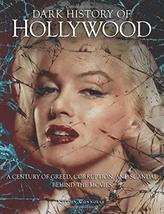 Dark History of Hollywood: A century of greed, corruption and scandal be... - $16.34