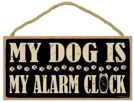"My Dog is My Alarm Clock Sign Plaque 10"" x 5"" - $10.95"