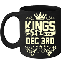 Kings Are Born On December 3rd Birthday 11oz Coffee Mug Gift - $15.95