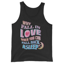 Why Fall In Love When You Can Fall Back Asleep Unisex Jersey Tank Top - $22.27+
