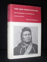 Nez Perce Indians and the Opening of the North West [Nov 01, 1971] Josephy Jr, A