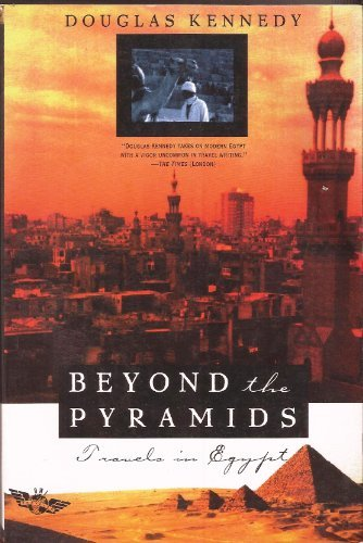 Beyond the Pyramids: Travels in Egypt Kennedy, Douglas