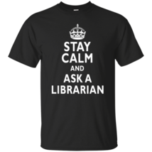 Stay Calm and Ask A Librarian Funny T-Shirt - ₨1,475.36 INR+
