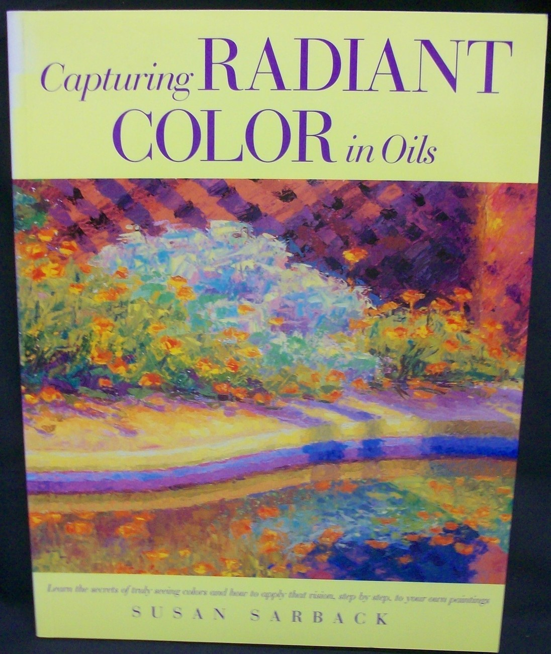 Capturing Radiant Color in Oils by Sarback Susan