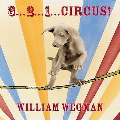 3... 2... 1... Circus!    William Wegman Weimaraner  New Hardcover Board Bk  @ZB