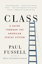 Class: A Guide Through the American Status System [Paperback] Fussell, Paul - $3.93