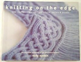 Knitting on the Edge: Ribs, Ruffles, Lace, Fringes, Flora, Points & Pico... - $12.00