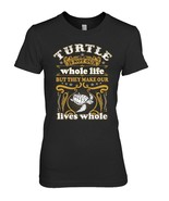 Turtle Is Not Whole Life They Make Our Lives Whole Tshirt - $19.99+