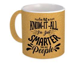 Not a Know it all : Gift Mug Smarter than most Joke Friend Office Coworker - $15.90+